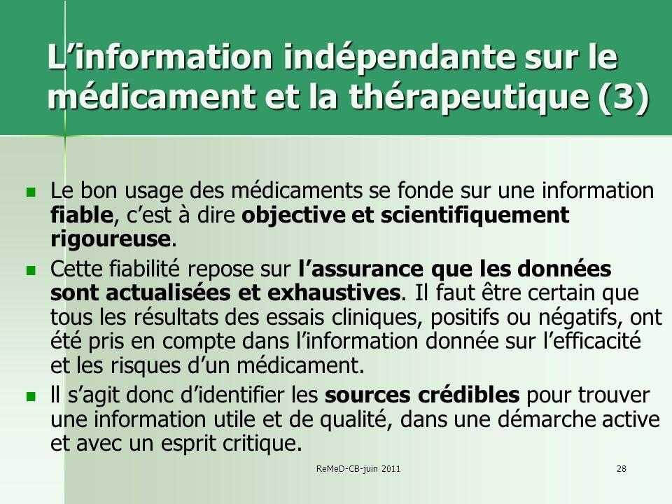 ReMeD-CB-juin 201128 Linformation indépendante sur le médicament et la thérapeutique (3) Le bon usage des médicaments se fonde sur une information fiable, cest à dire objective et scientifiquement rigoureuse.