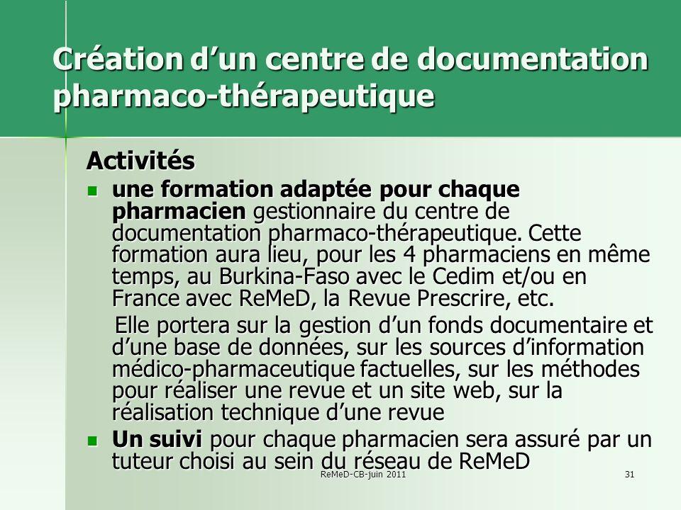 ReMeD-CB-juin 201131 Création dun centre de documentation pharmaco-thérapeutique Activités une formation adaptée pour chaque pharmacien gestionnaire du centre de documentation pharmaco-thérapeutique.