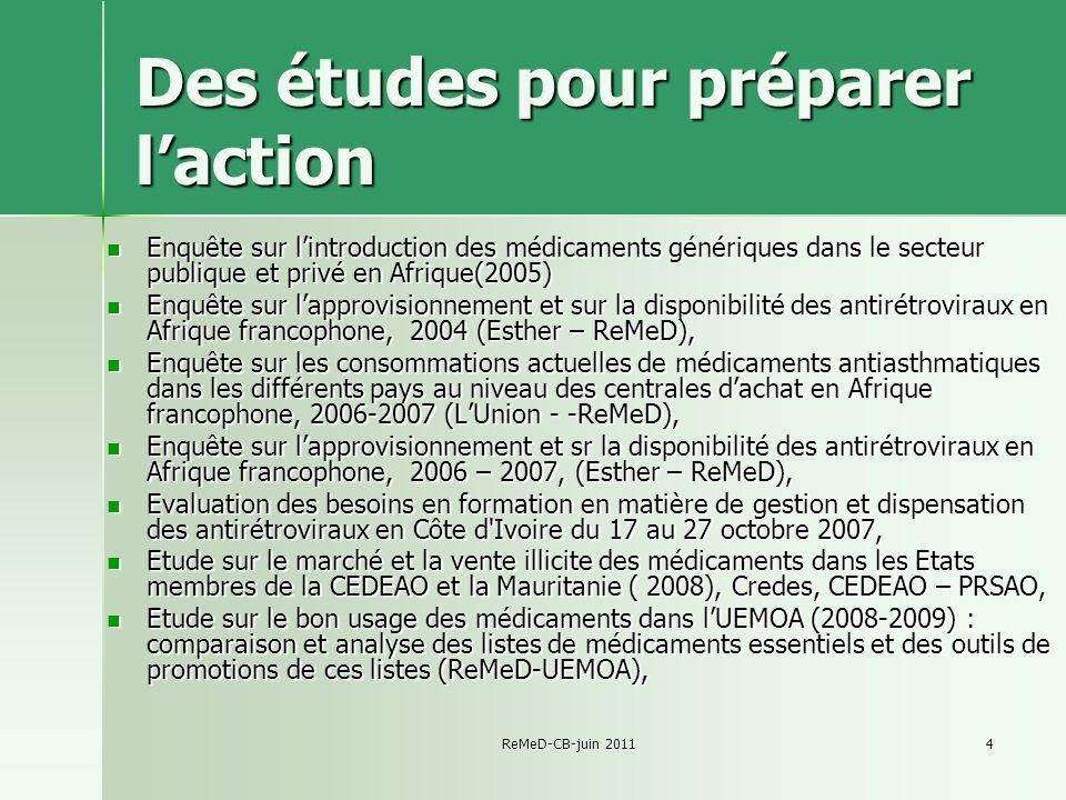 ReMeD-CB-juin 20114 Des études pour préparer laction Enquête sur lintroduction des médicaments génériques dans le secteur publique et privé en Afrique