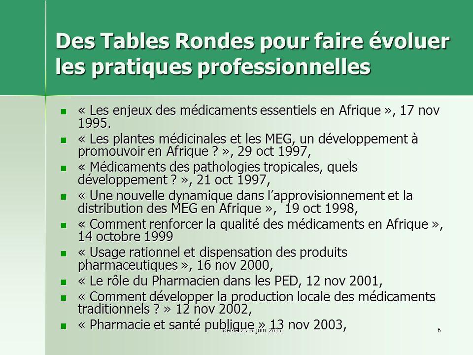 ReMeD-CB-juin 20116 Des Tables Rondes pour faire évoluer les pratiques professionnelles « Les enjeux des médicaments essentiels en Afrique », 17 nov 1