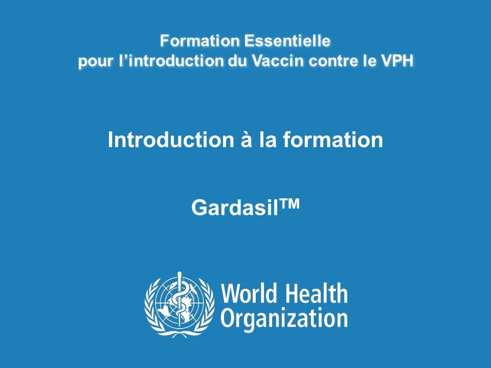 Formation Essentielle pour lintroduction du Vaccin contre le VPH Introduction à la formation Gardasil TM