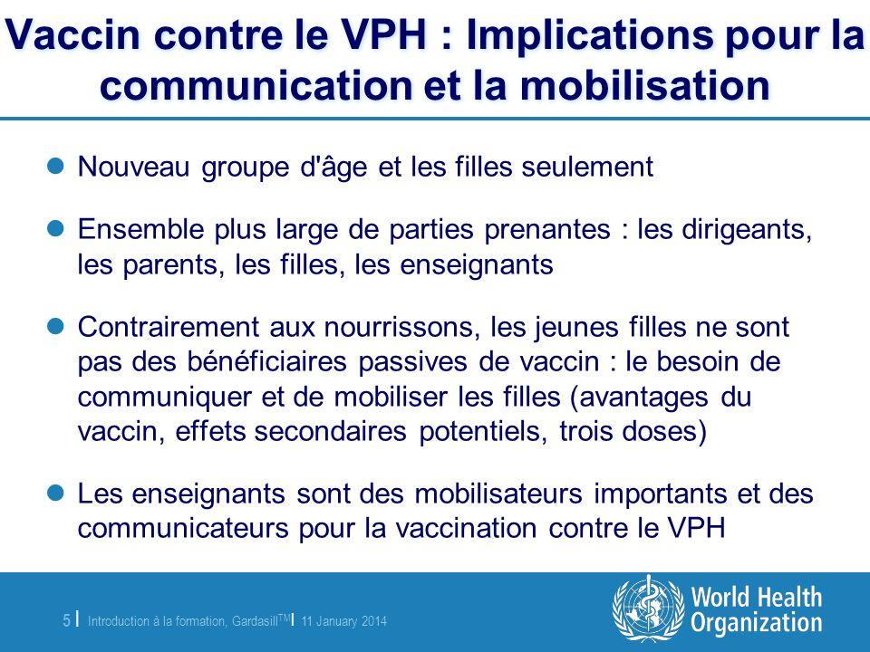Introduction à la formation, Gardasill TM | 11 January 2014 5 |5 | Vaccin contre le VPH : Implications pour la communication et la mobilisation Nouvea