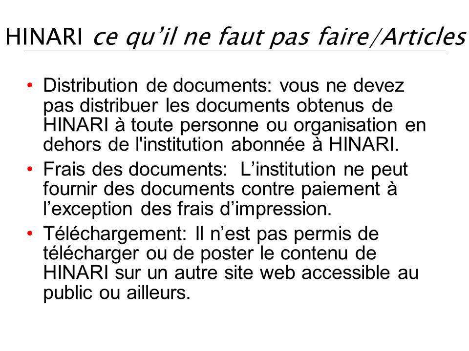 HINARI ce quil ne faut pas faire/Articles Distribution de documents: vous ne devez pas distribuer les documents obtenus de HINARI à toute personne ou organisation en dehors de l institution abonnée à HINARI.
