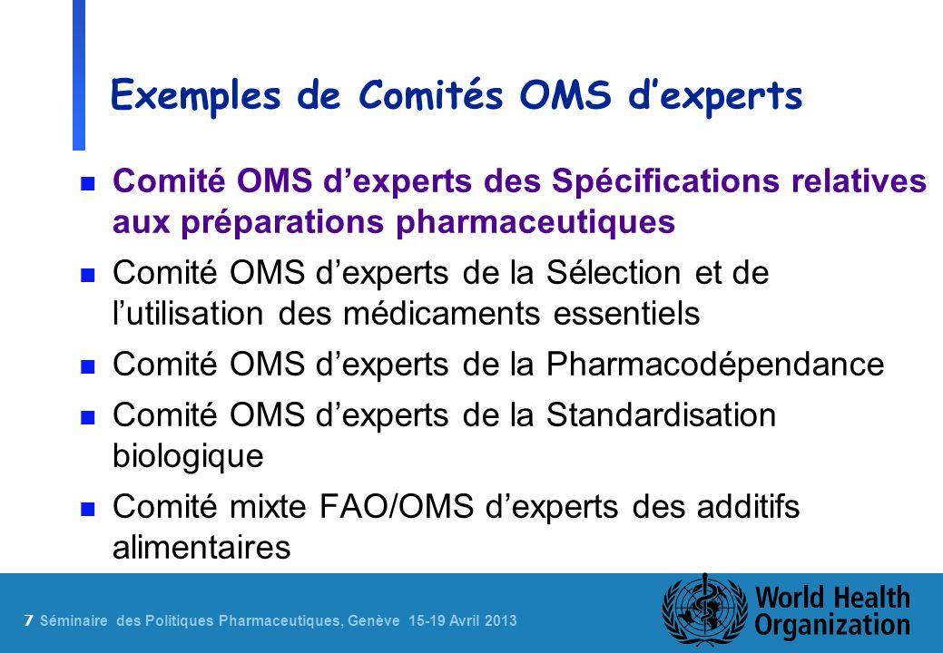 7 Sé minaire des Politiques Pharmaceutiques, Genève 15-19 Avril 2013 Exemples de Comités OMS dexperts n Comité OMS dexperts des Spécifications relativ