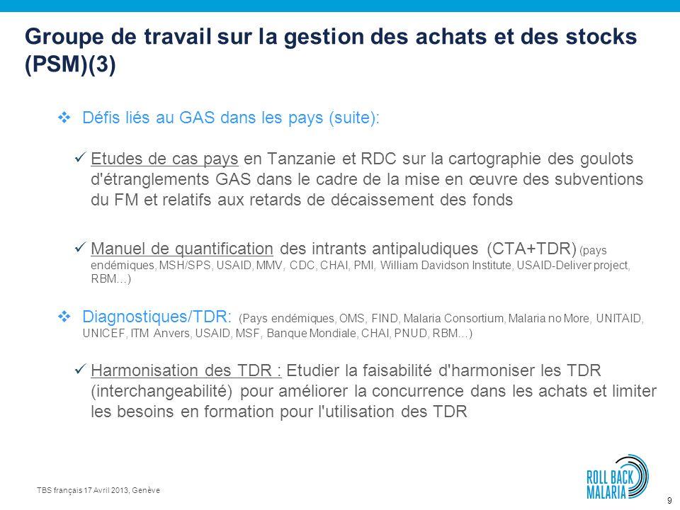8 TBS français 17 Avril 2013, Genève Groupe de travail sur la gestion des achats et des stocks (PSM)(2) Défis liés au GAS dans les pays: (Pays endémiq
