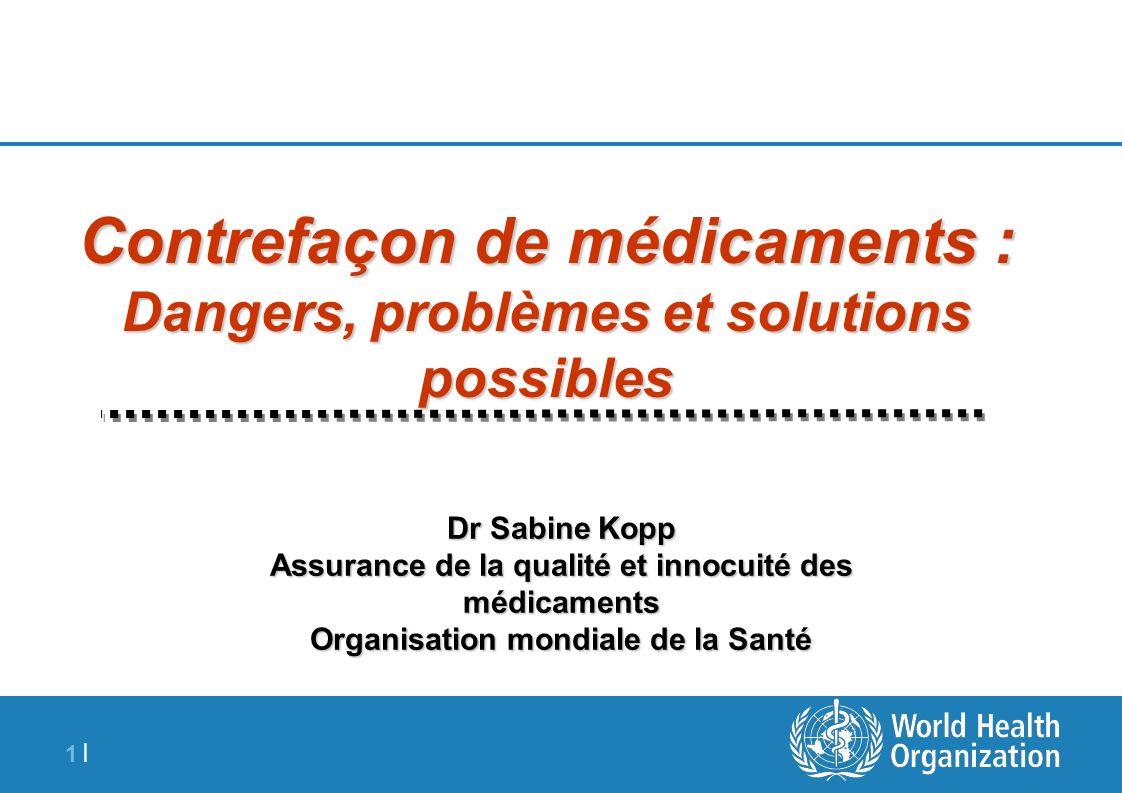 1 |1 | Contrefaçon de médicaments : Dangers, problèmes et solutions possibles Dr Sabine Kopp Assurance de la qualité et innocuité des médicaments Orga