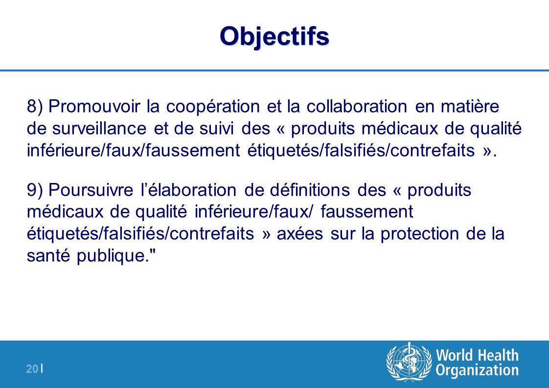 20 | Objectifs 8) Promouvoir la coopération et la collaboration en matière de surveillance et de suivi des « produits médicaux de qualité inférieure/f