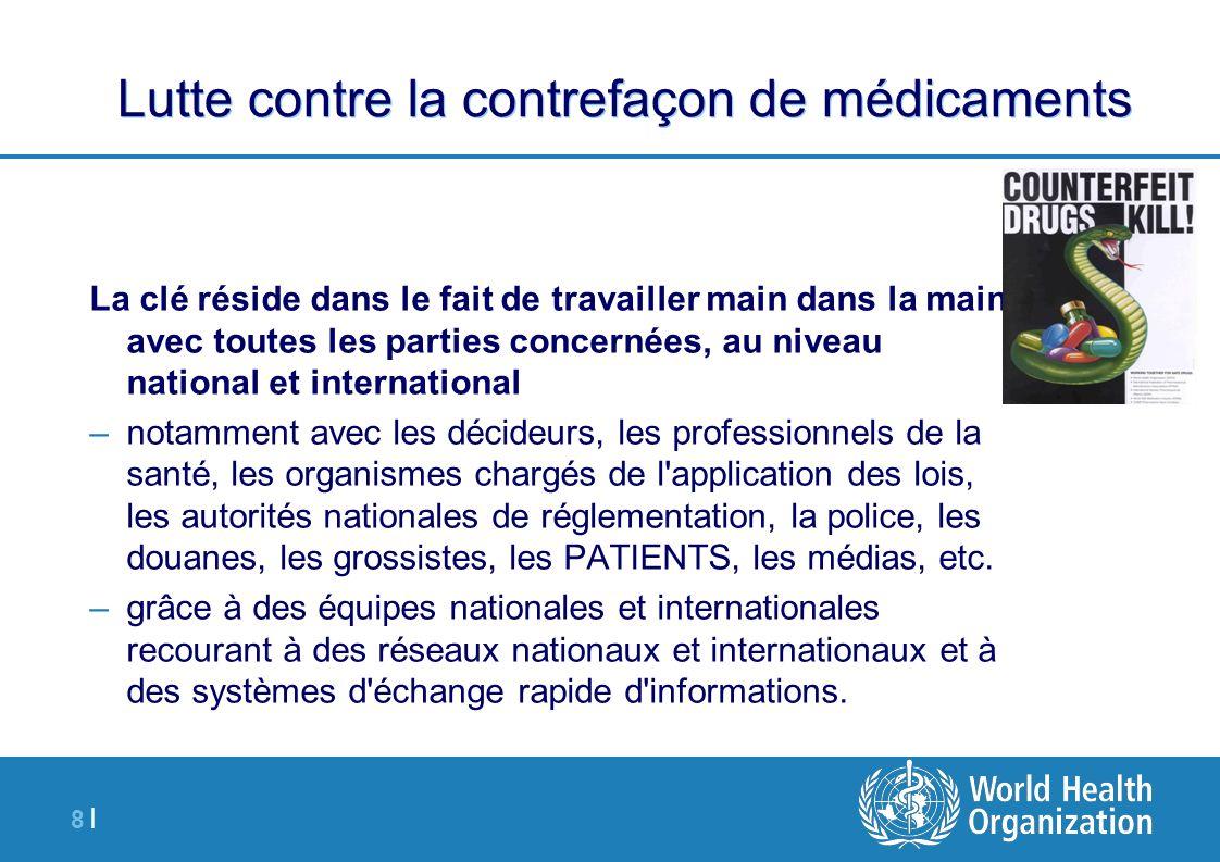 8 |8 | Lutte contre la contrefaçon de médicaments La clé réside dans le fait de travailler main dans la main avec toutes les parties concernées, au ni