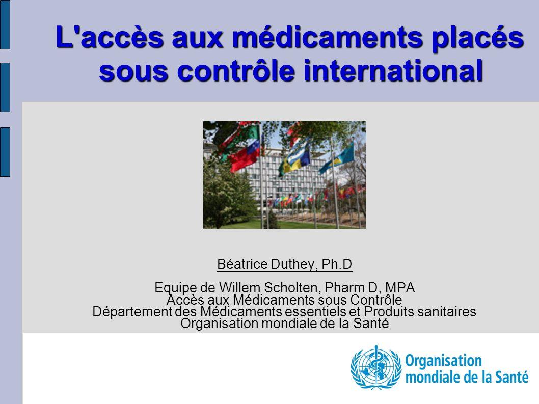 L'accès aux médicaments placés sous contrôle international Béatrice Duthey, Ph.D Equipe de Willem Scholten, Pharm D, MPA Accès aux Médicaments sous Co