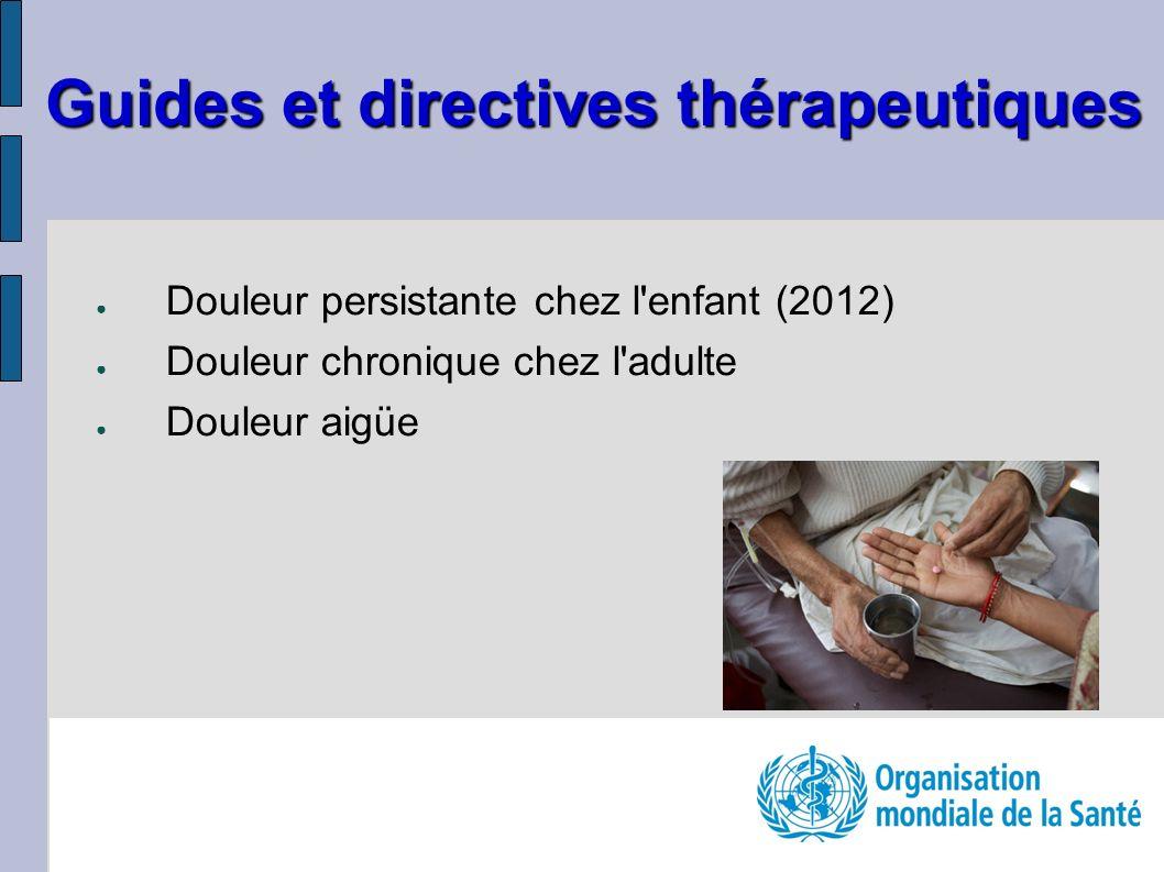 Douleur persistante chez l'enfant (2012) Douleur chronique chez l'adulte Douleur aigüe Guides et directives thérapeutiques