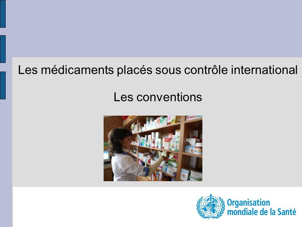 Les médicaments placés sous contrôle international Les conventions