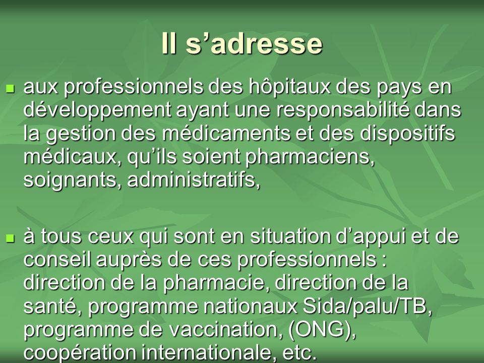 Il sadresse aux professionnels des hôpitaux des pays en développement ayant une responsabilité dans la gestion des médicaments et des dispositifs médi