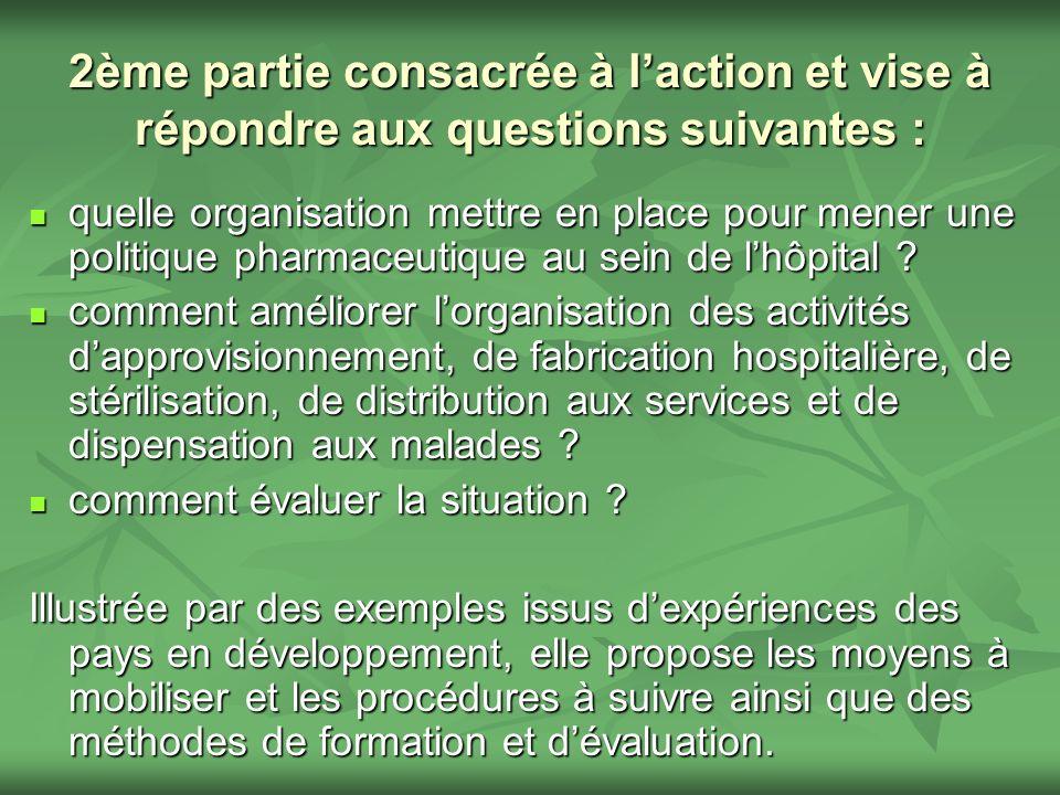 2ème partie consacrée à laction et vise à répondre aux questions suivantes : quelle organisation mettre en place pour mener une politique pharmaceutiq