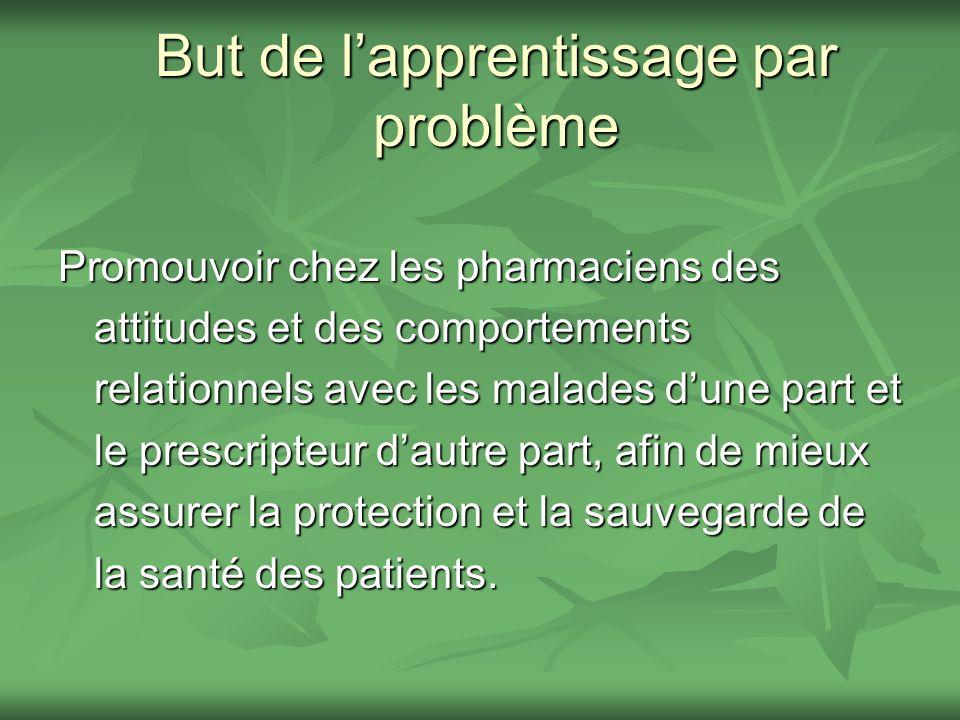 But de lapprentissage par problème Promouvoir chez les pharmaciens des attitudes et des comportements relationnels avec les malades dune part et le pr