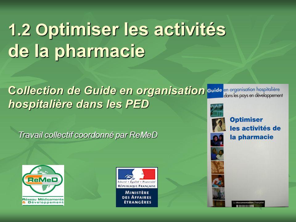 1.2 O ptimiser les activités de la pharmacie Collection de Guide en organisation hospitalière dans les PED Travail collectif coordonné par ReMeD