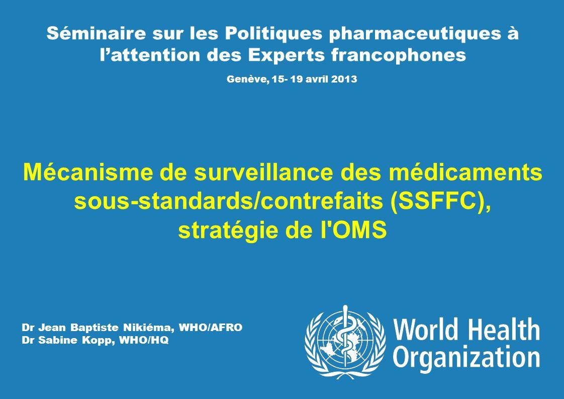 Séminaire sur les Politiques pharmaceutiques à lattention des Experts francophones Genève, 15- 19 avril 2013 Mécanisme de surveillance des médicaments
