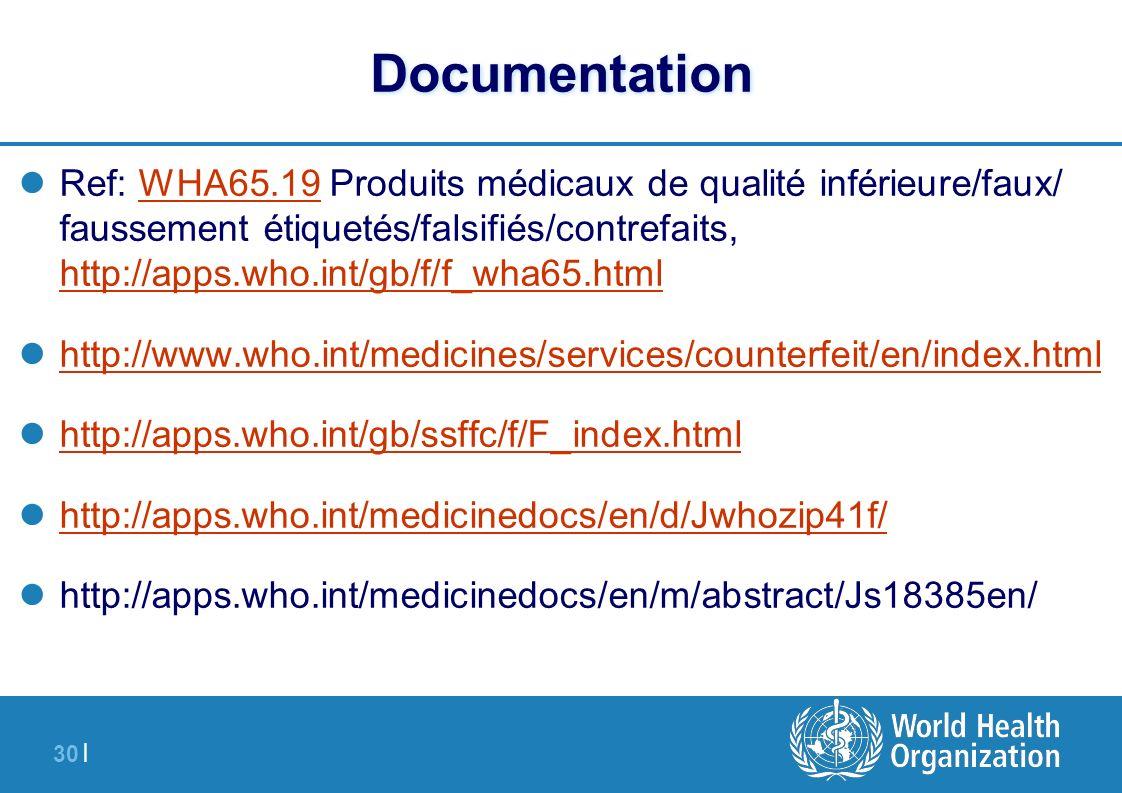 30 | Documentation Ref: WHA65.19 Produits médicaux de qualité inférieure/faux/ faussement étiquetés/falsifiés/contrefaits, http://apps.who.int/gb/f/f_