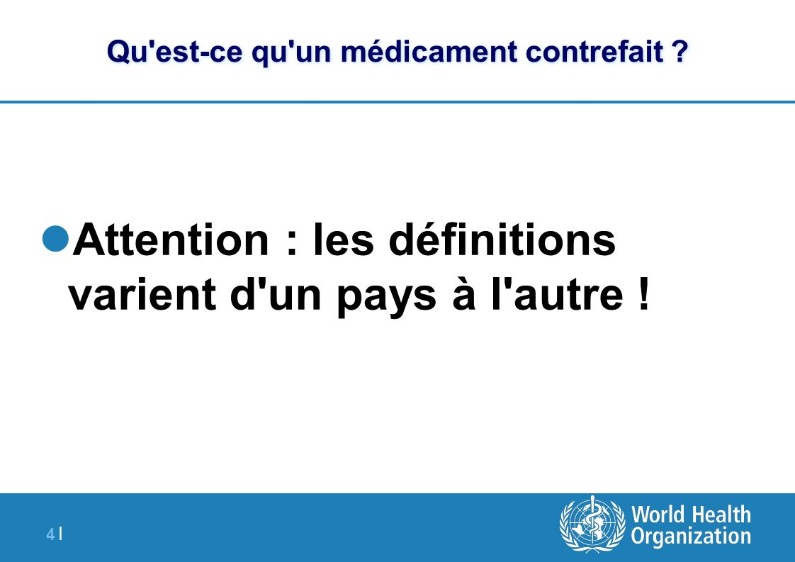 4 |4 | Qu'est-ce qu'un médicament contrefait ? Attention : les définitions varient d'un pays à l'autre !