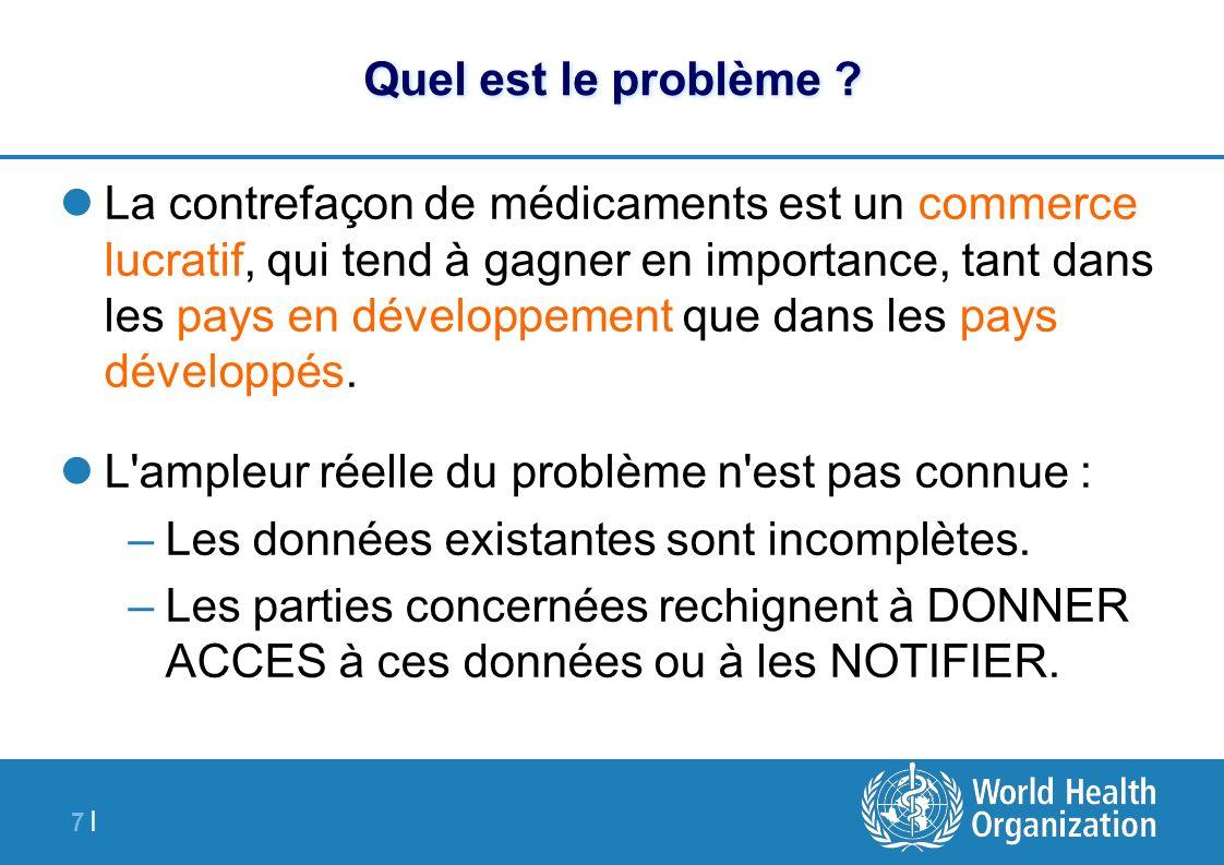 7 |7 | Quel est le problème ? La contrefaçon de médicaments est un commerce lucratif, qui tend à gagner en importance, tant dans les pays en développe