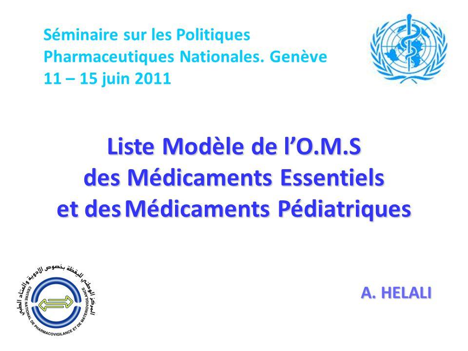 A. HELALI Liste Modèle de lO.M.S des Médicaments Essentiels et desMédicaments Pédiatriques et des Médicaments Pédiatriques Séminaire sur les Politique