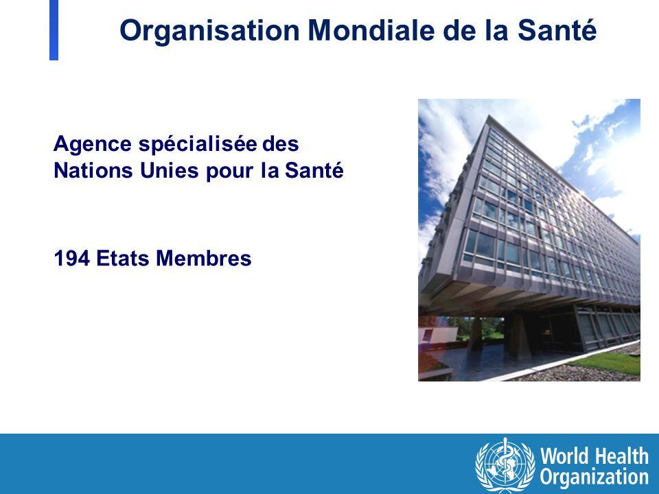 S Organisation Mondiale de la Santé Agence spécialisée des Nations Unies pour la Santé 194 Etats Membres