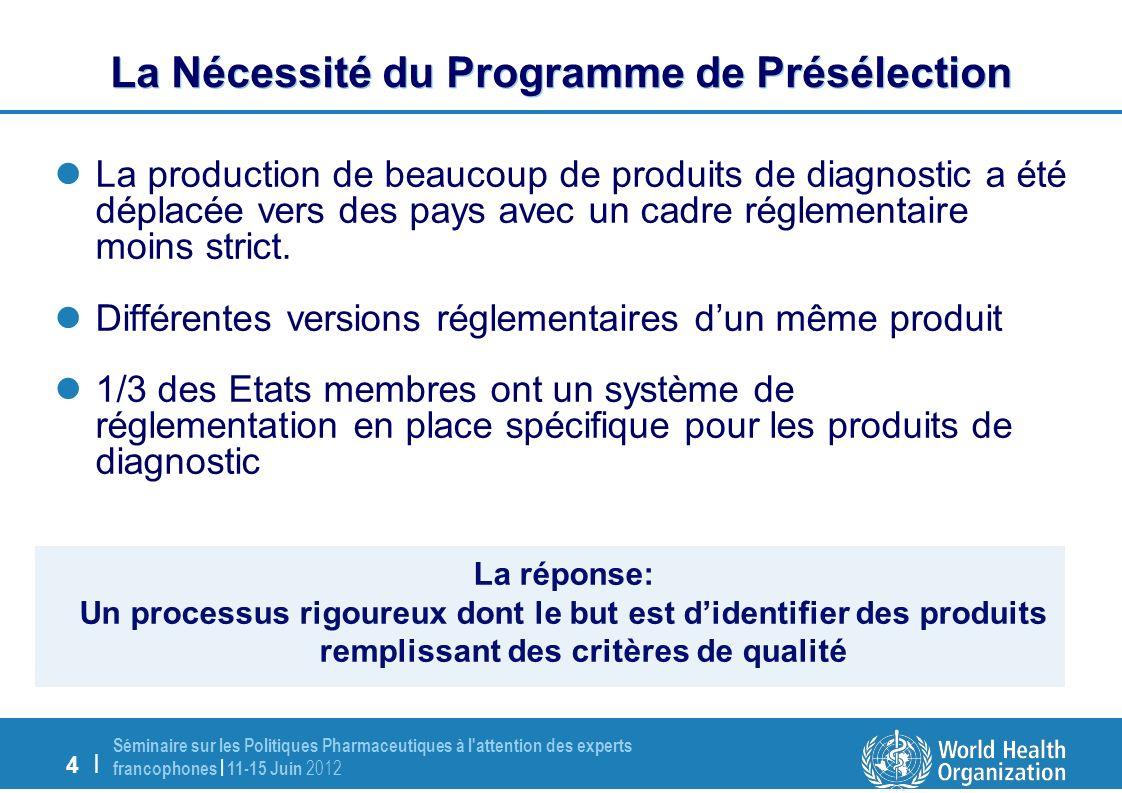 4 | Séminaire sur les Politiques Pharmaceutiques à l attention des experts francophones | 11-15 Juin 2012 La production de beaucoup de produits de diagnostic a été déplacée vers des pays avec un cadre réglementaire moins strict.