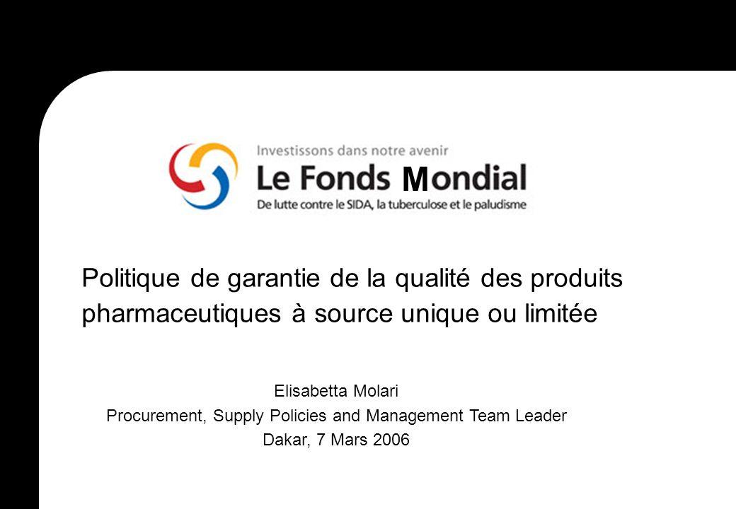 M Politique de garantie de la qualité des produits pharmaceutiques à source unique ou limitée Elisabetta Molari Procurement, Supply Policies and Manag