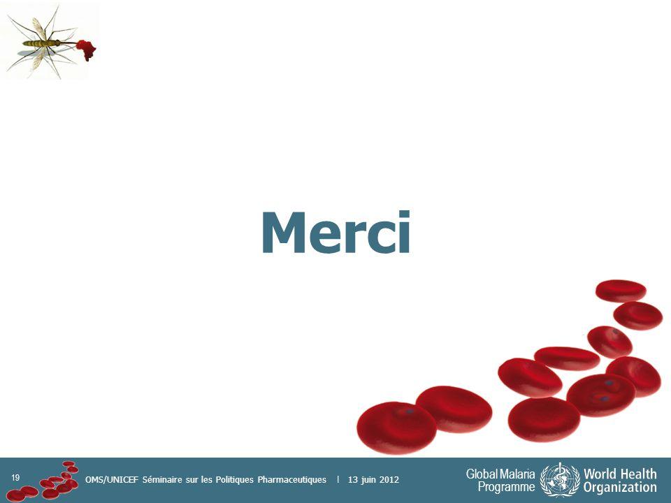 19 Global Malaria Programme OMS/UNICEF Séminaire sur les Politiques Pharmaceutiques | 13 juin 2012 Merci