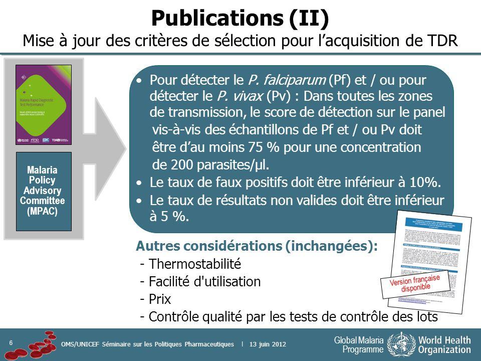 6 Global Malaria Programme OMS/UNICEF Séminaire sur les Politiques Pharmaceutiques | 13 juin 2012 Pour détecter le P.