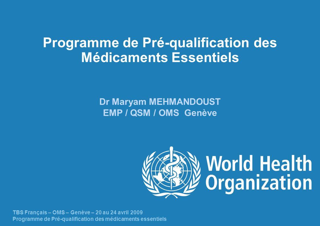 Programme de Pré-qualification des Médicaments Essentiels Dr Maryam MEHMANDOUST EMP / QSM / OMS Genève TBS Français – OMS – Genève – 20 au 24 avril 20