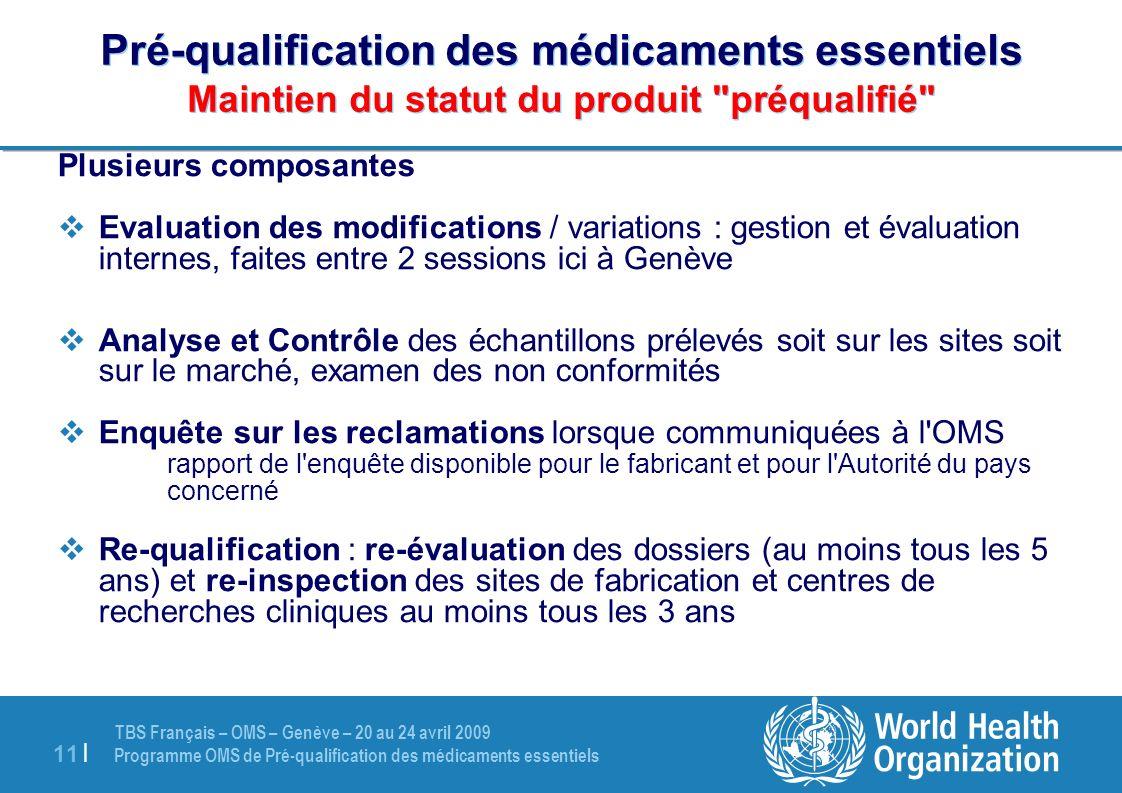 TBS Français – OMS – Genève – 20 au 24 avril 2009 Programme OMS de Pré-qualification des médicaments essentiels 11 | Pré-qualification des médicaments