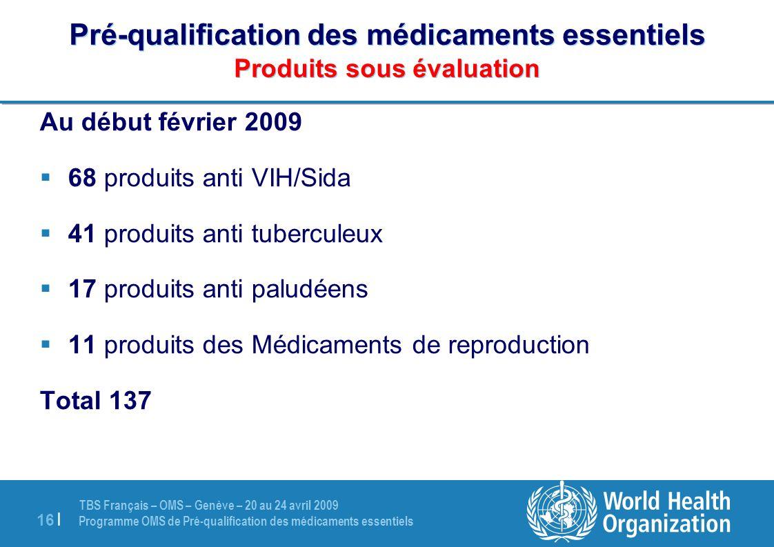 TBS Français – OMS – Genève – 20 au 24 avril 2009 Programme OMS de Pré-qualification des médicaments essentiels 16 | Pré-qualification des médicaments