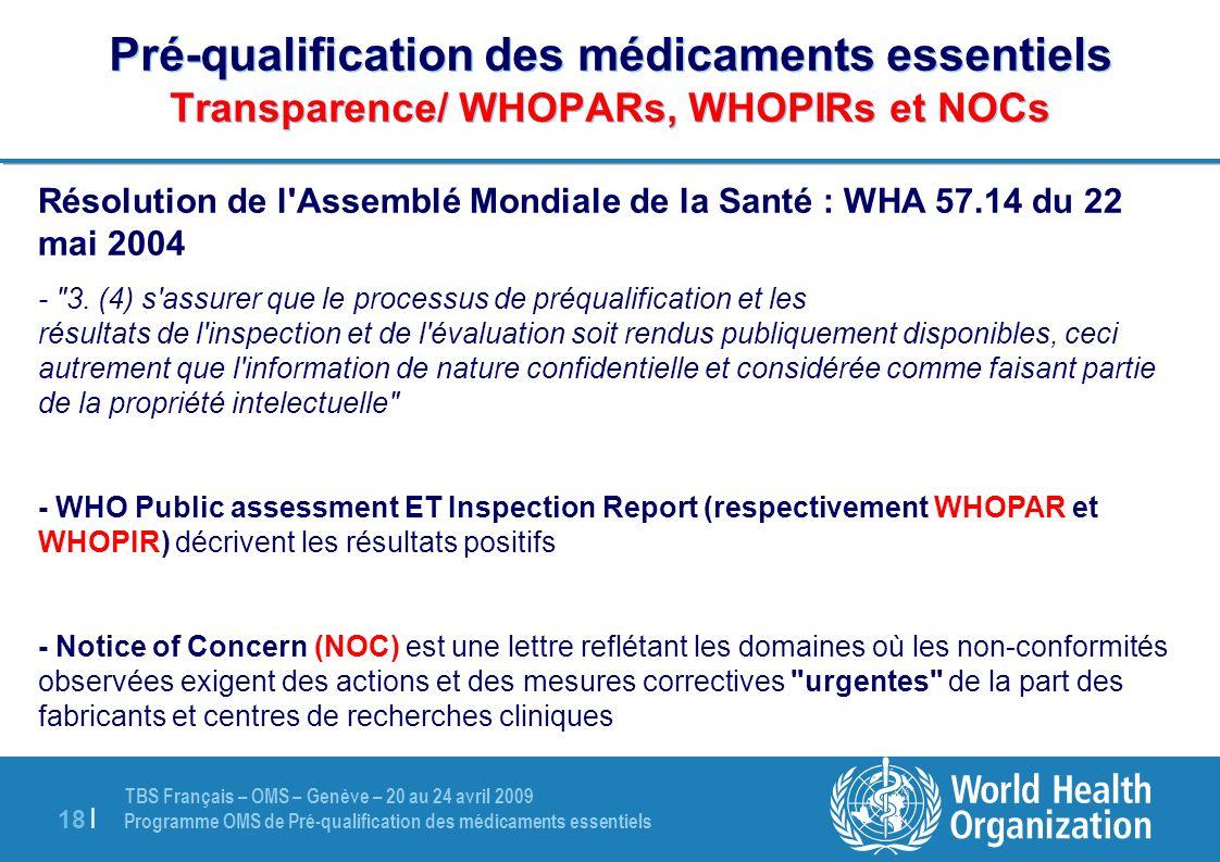 TBS Français – OMS – Genève – 20 au 24 avril 2009 Programme OMS de Pré-qualification des médicaments essentiels 18 | Pré-qualification des médicaments