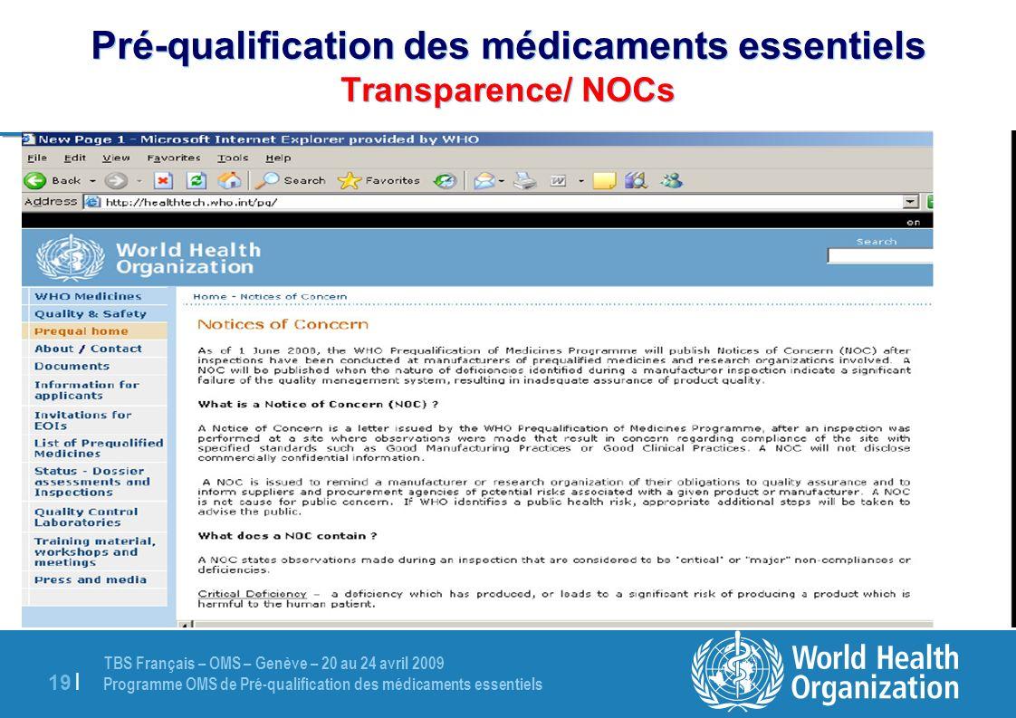 TBS Français – OMS – Genève – 20 au 24 avril 2009 Programme OMS de Pré-qualification des médicaments essentiels 19 | Pré-qualification des médicaments