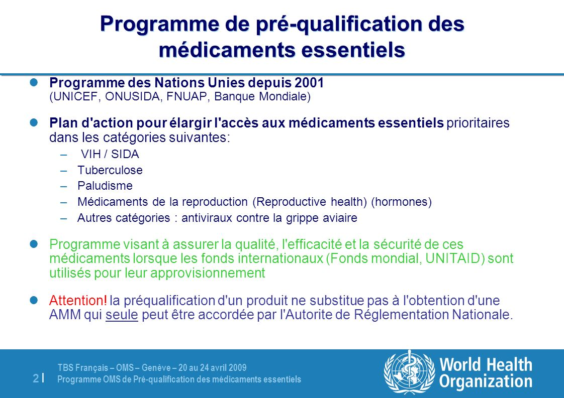 TBS Français – OMS – Genève – 20 au 24 avril 2009 Programme OMS de Pré-qualification des médicaments essentiels 2 |2 | Programme de pré-qualification