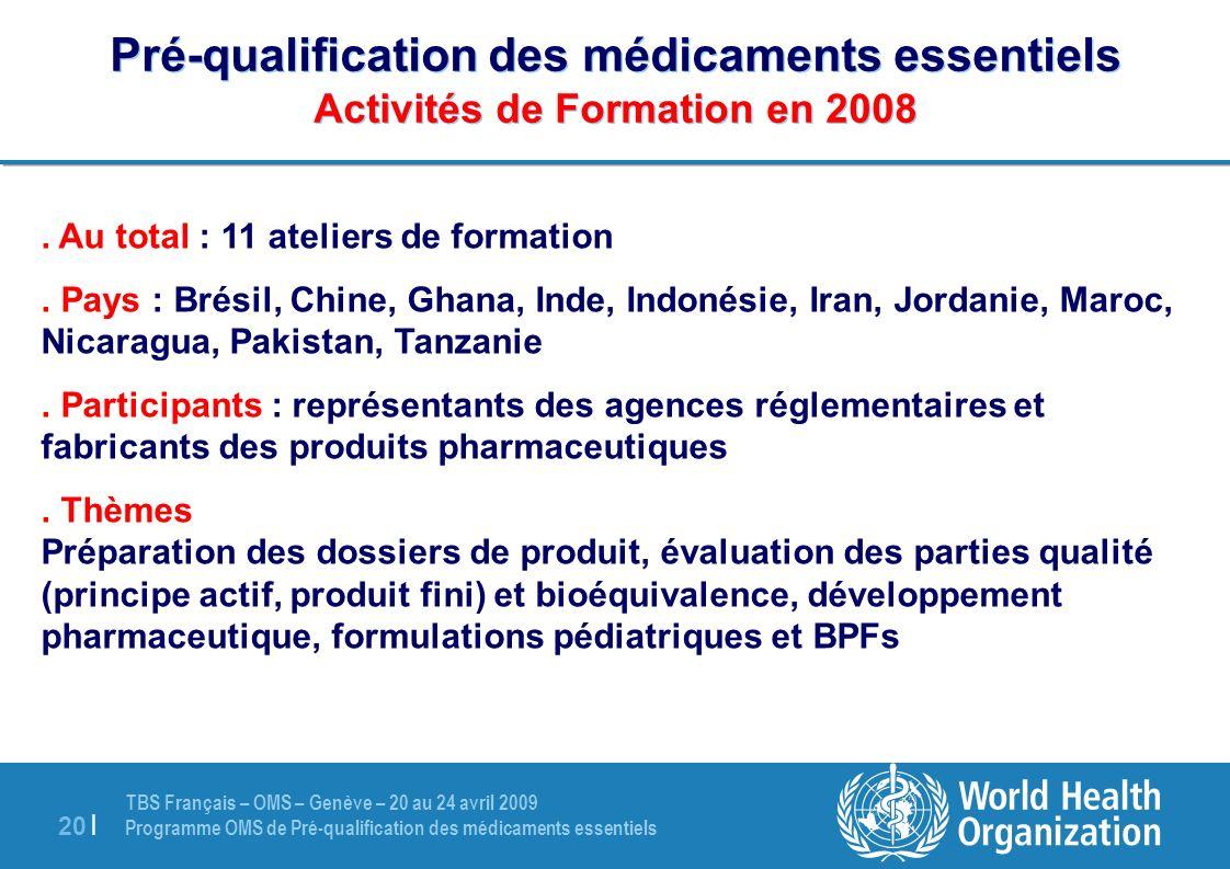 TBS Français – OMS – Genève – 20 au 24 avril 2009 Programme OMS de Pré-qualification des médicaments essentiels 20 | Pré-qualification des médicaments