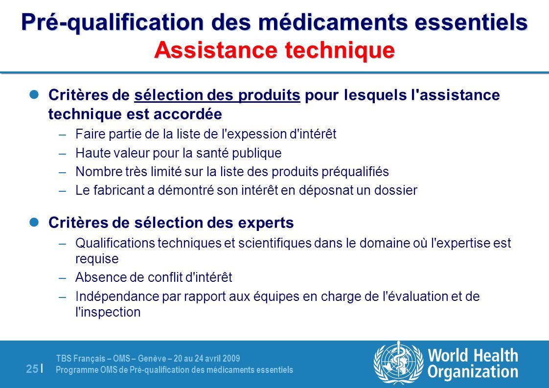 TBS Français – OMS – Genève – 20 au 24 avril 2009 Programme OMS de Pré-qualification des médicaments essentiels 25 | Pré-qualification des médicaments