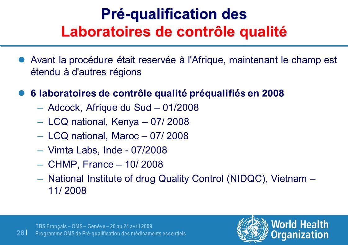 TBS Français – OMS – Genève – 20 au 24 avril 2009 Programme OMS de Pré-qualification des médicaments essentiels 26 | Pré-qualification des Laboratoire