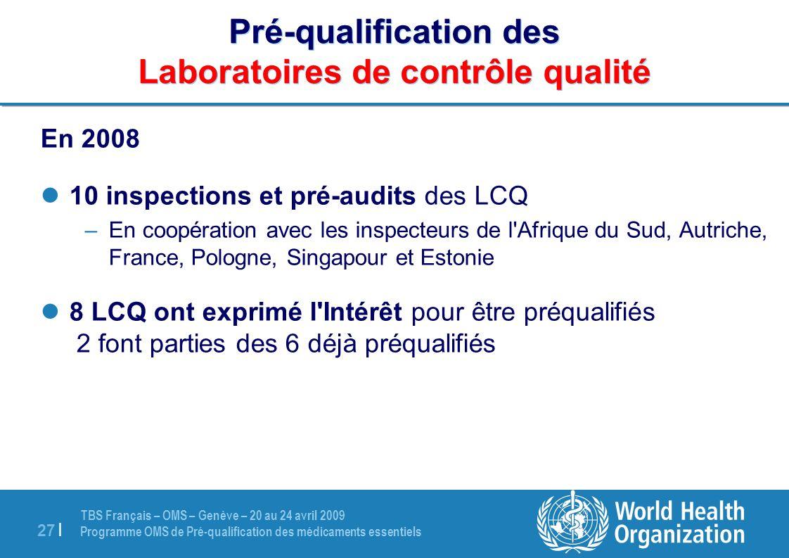 TBS Français – OMS – Genève – 20 au 24 avril 2009 Programme OMS de Pré-qualification des médicaments essentiels 27   Pré-qualification des Laboratoire