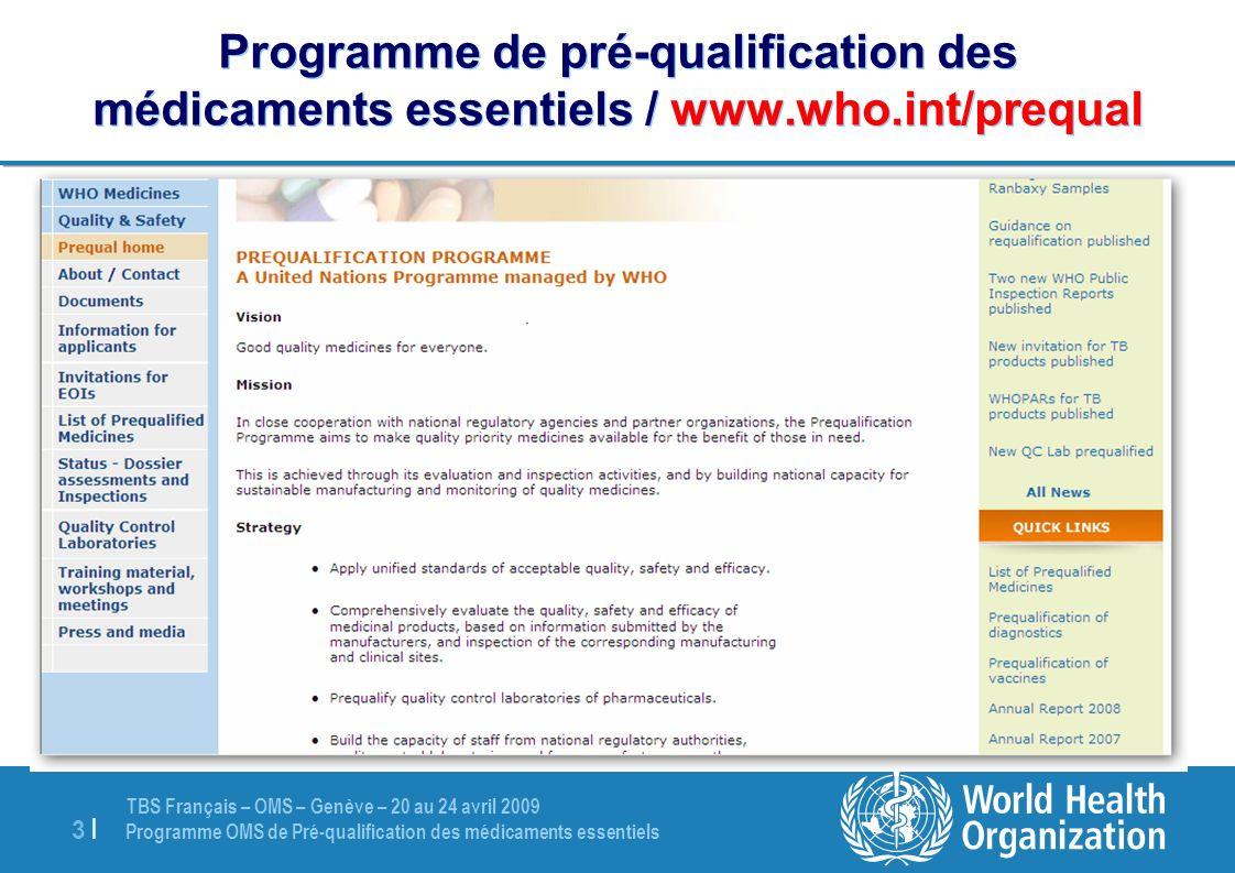 TBS Français – OMS – Genève – 20 au 24 avril 2009 Programme OMS de Pré-qualification des médicaments essentiels 3 |3 | Programme de pré-qualification