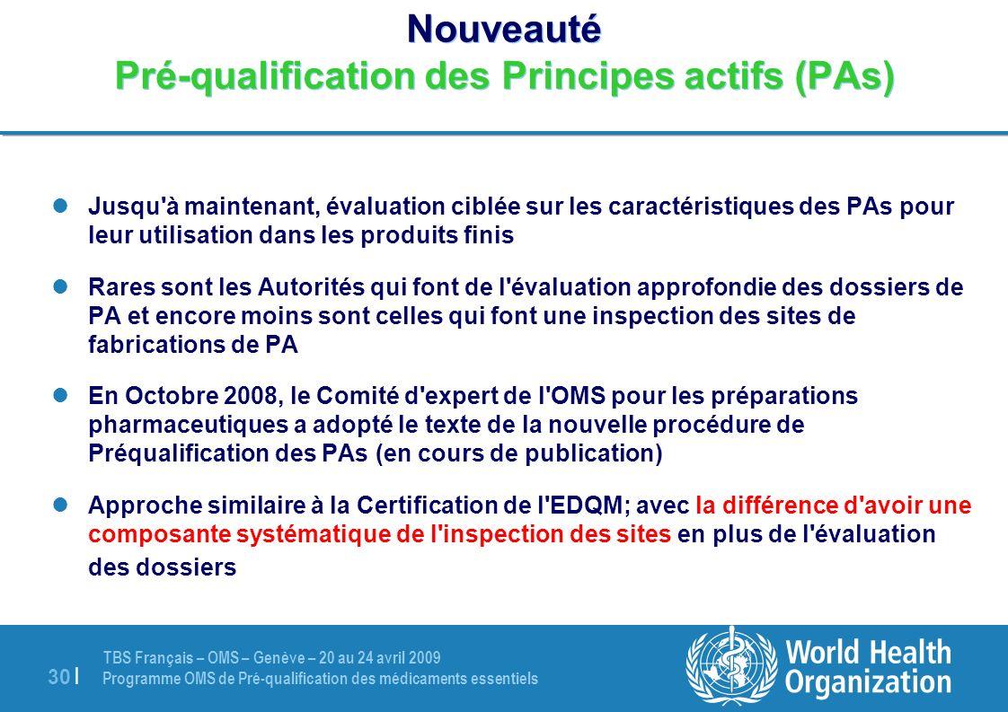 TBS Français – OMS – Genève – 20 au 24 avril 2009 Programme OMS de Pré-qualification des médicaments essentiels 30 | Nouveauté Pré-qualification des P