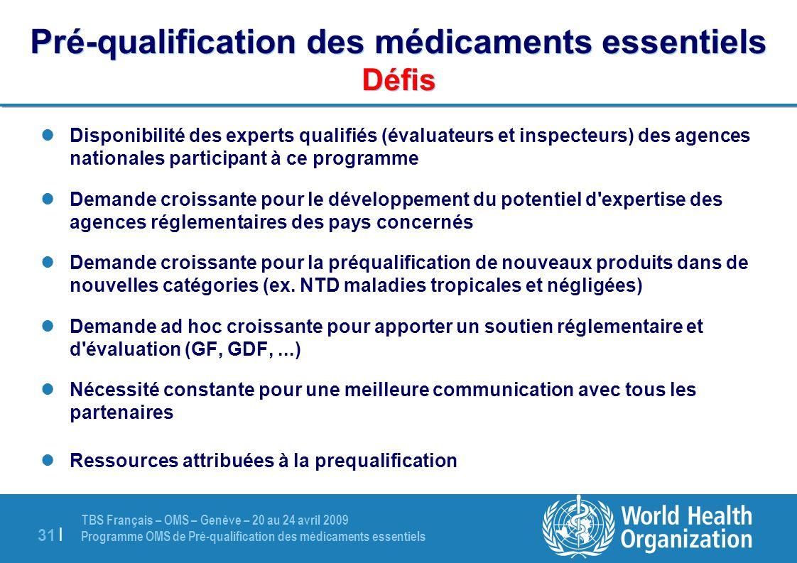 TBS Français – OMS – Genève – 20 au 24 avril 2009 Programme OMS de Pré-qualification des médicaments essentiels 31 | Pré-qualification des médicaments
