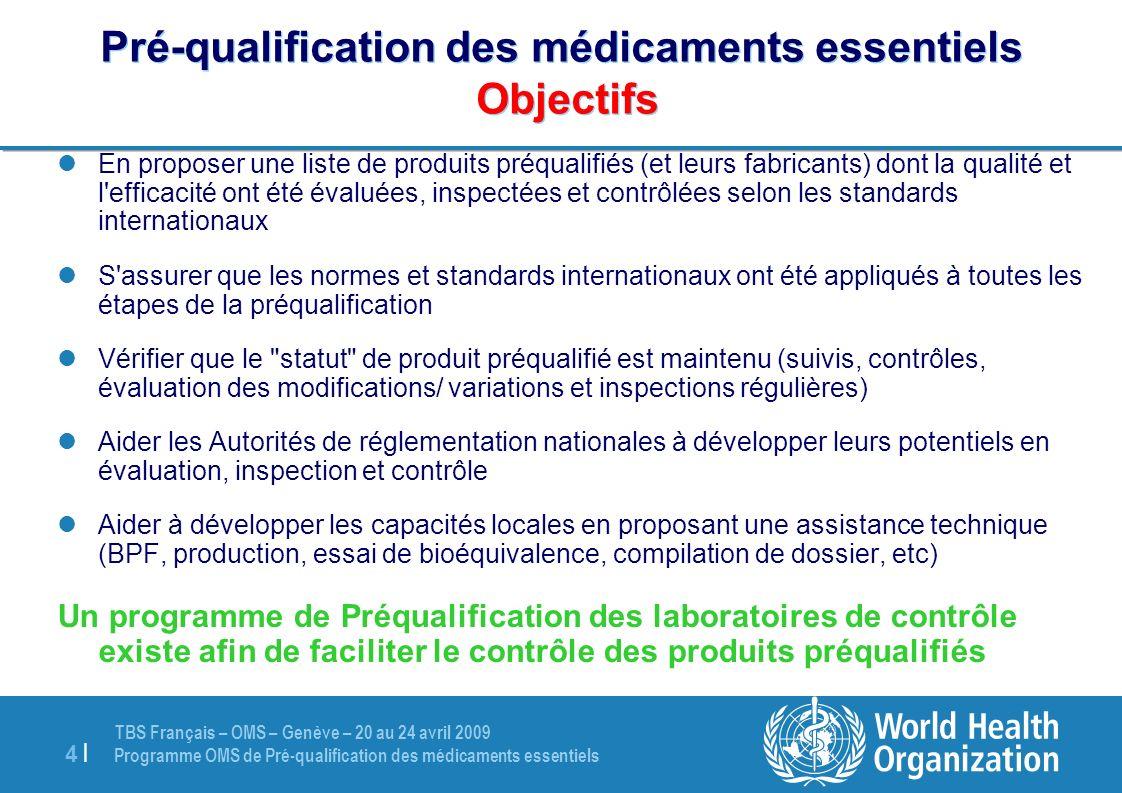 TBS Français – OMS – Genève – 20 au 24 avril 2009 Programme OMS de Pré-qualification des médicaments essentiels 4  4   Pré-qualification des médicamen