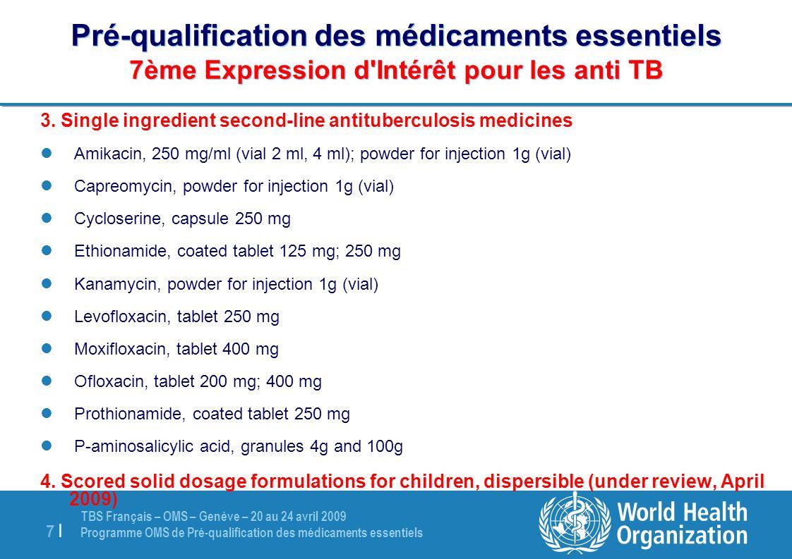 TBS Français – OMS – Genève – 20 au 24 avril 2009 Programme OMS de Pré-qualification des médicaments essentiels 7 |7 | Pré-qualification des médicamen