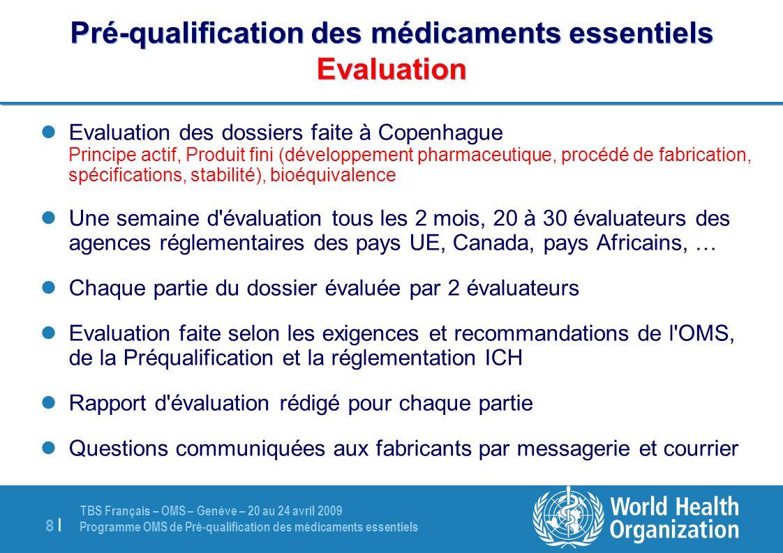 TBS Français – OMS – Genève – 20 au 24 avril 2009 Programme OMS de Pré-qualification des médicaments essentiels 8 |8 | Pré-qualification des médicamen
