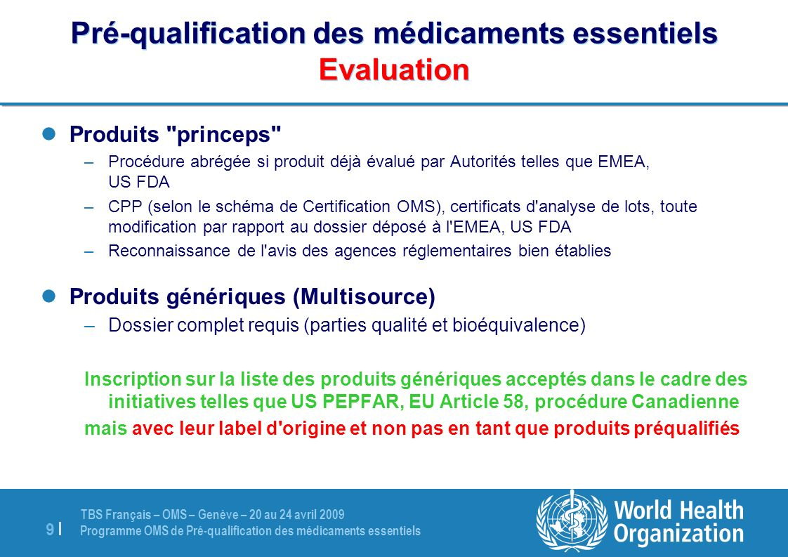 TBS Français – OMS – Genève – 20 au 24 avril 2009 Programme OMS de Pré-qualification des médicaments essentiels 9 |9 | Pré-qualification des médicamen