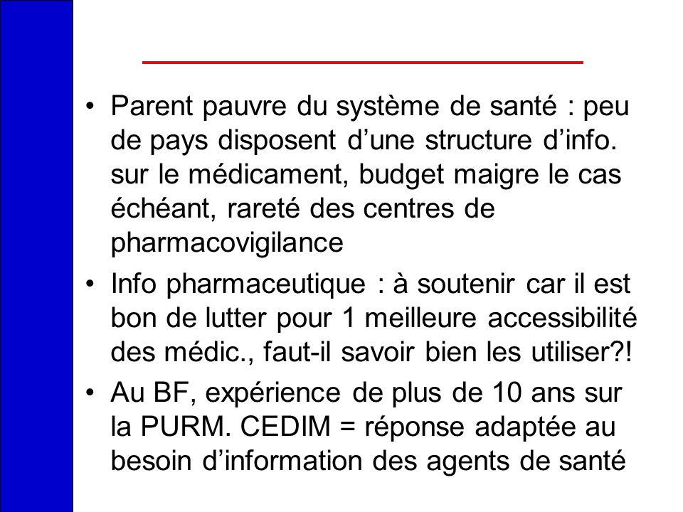 Parent pauvre du système de santé : peu de pays disposent dune structure dinfo. sur le médicament, budget maigre le cas échéant, rareté des centres de