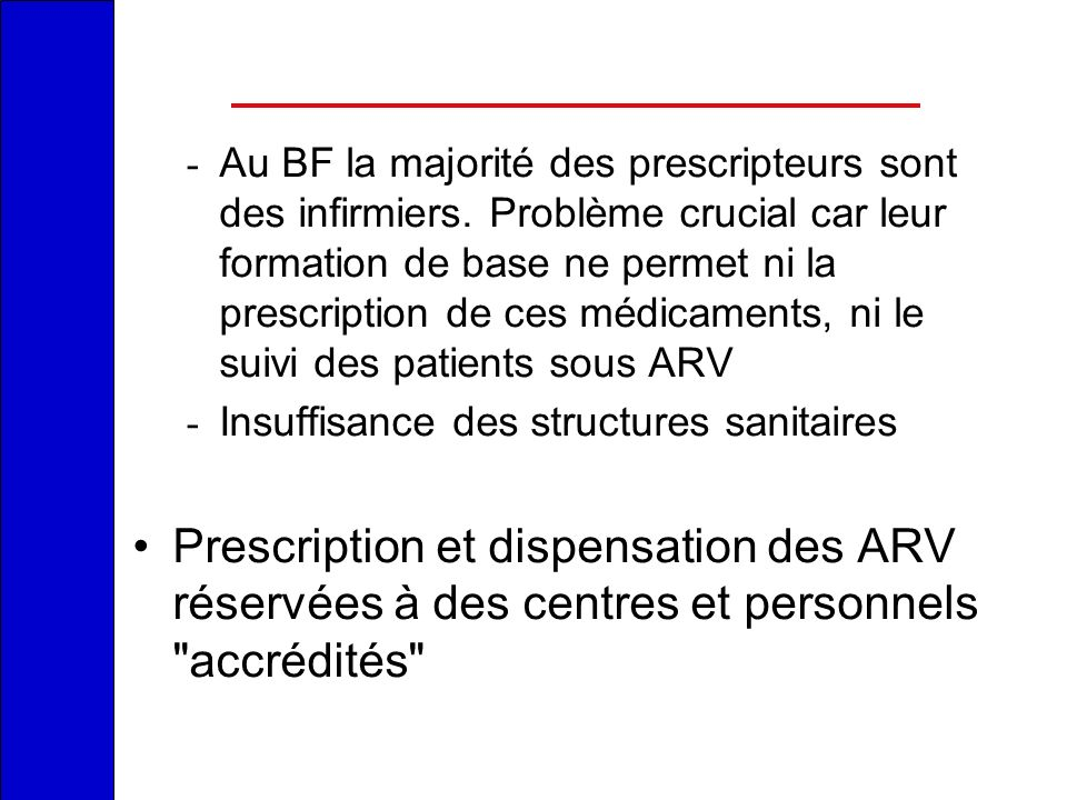 - Incertitudes sur les capacités d observance thérapeutique des malades - Risque de distribution anarchique des ARV - Risque d émergence de résistances virales Pour résoudre en partie ces problèmes : Formation des médecins à la prise en charge globale des PVVIH Formation des pharmaciens à la gestion des ARV et la participation à la prise en charge des patients sous ARV