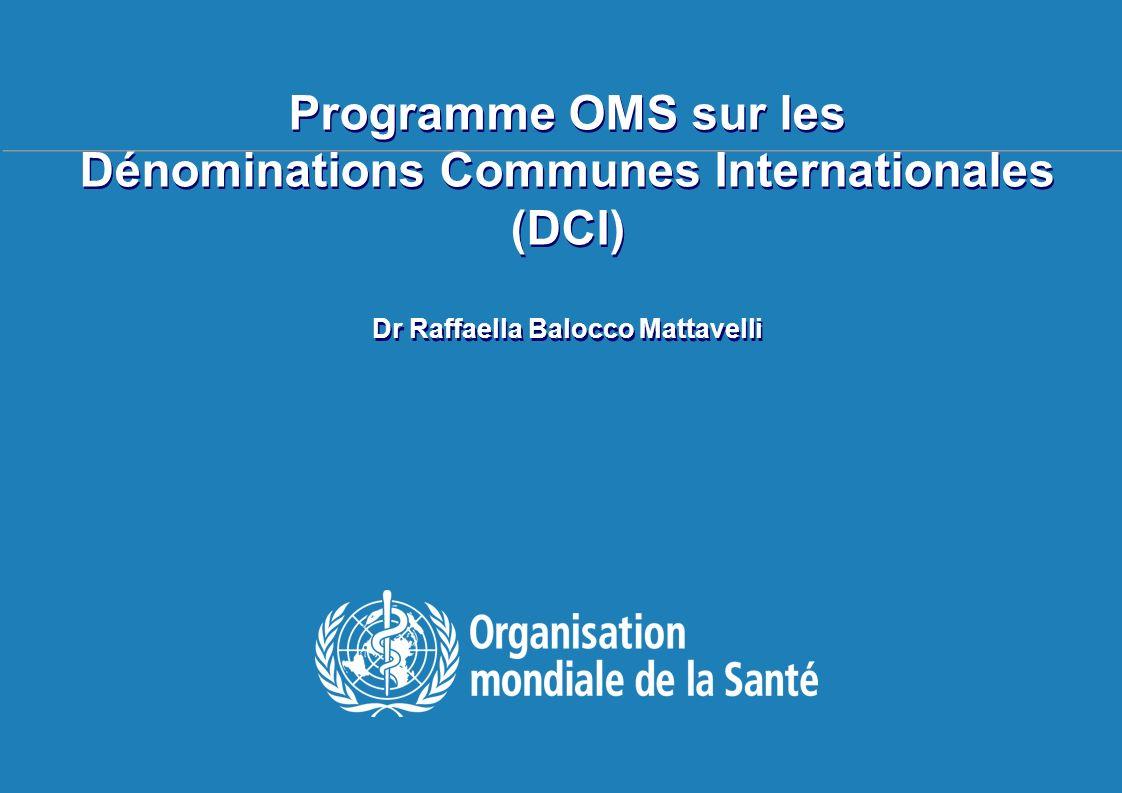 TBS français 20-24 avril 2009, Genève Programme OMS sur les Dénominations Communes Internationales (DCI) Dr Raffaella Balocco Mattavelli