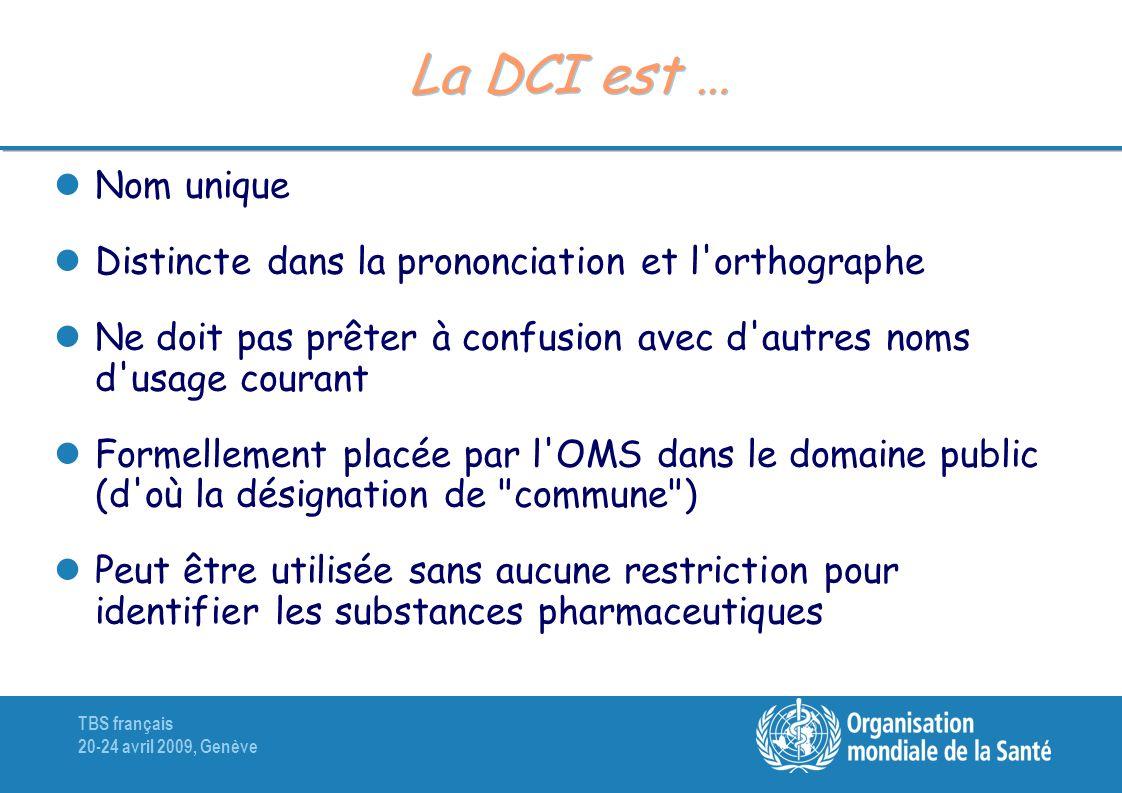 TBS français 20-24 avril 2009, Genève La DCI est … Nom unique Distincte dans la prononciation et l'orthographe Ne doit pas prêter à confusion avec d'a
